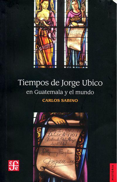 Tiempos de Jorge Ubico en Guatemala y el Mundo